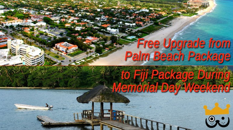 Free Upgrade From Palm Beach Package to Fiji Package During Memorial Day Weekend: 5/21/15 to 5/26/15